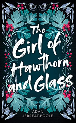 The Girl of Hawthorn and Glass by Adan Jerreat-Poole